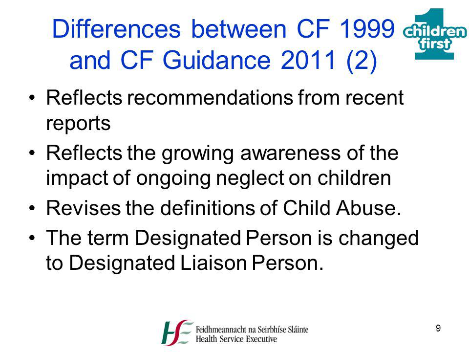 9 Differences between CF 1999 and CF Guidance 2011 (2) Reflects recommendations from recent reports Reflects the growing awareness of the impact of on