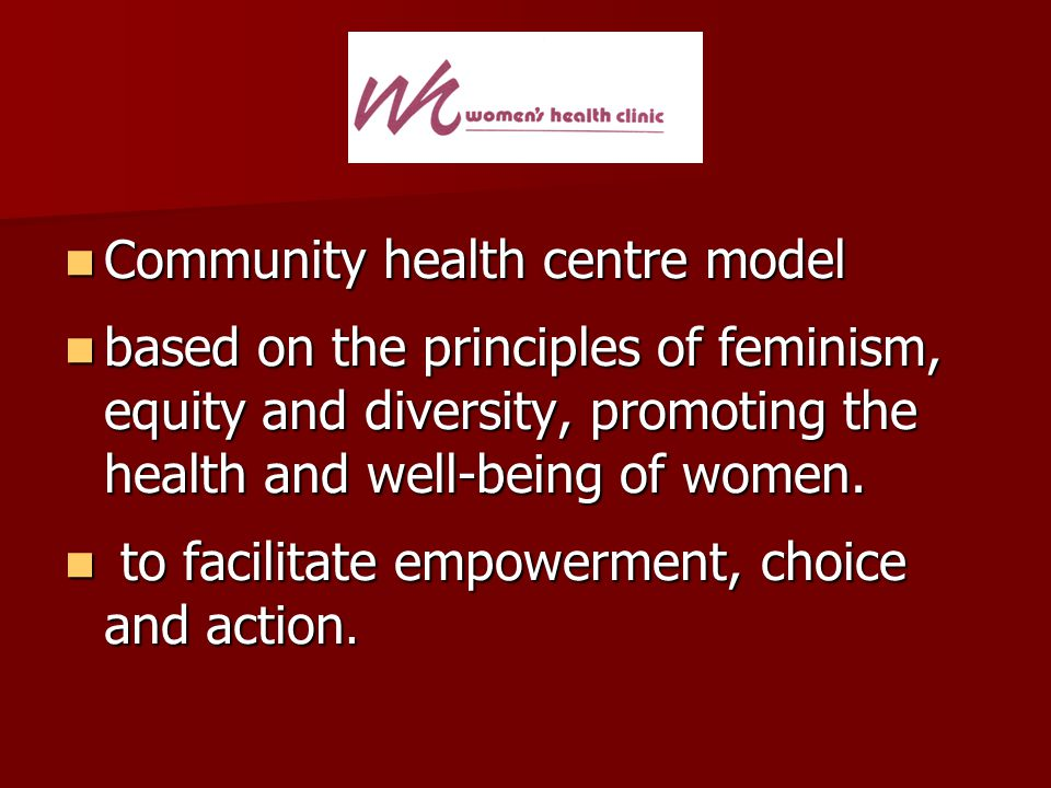 Community health centre model Community health centre model based on the principles of feminism, equity and diversity, promoting the health and well-b
