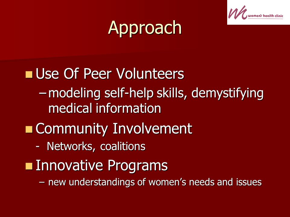 Approach Use Of Peer Volunteers Use Of Peer Volunteers –modeling self-help skills, demystifying medical information Community Involvement Community In