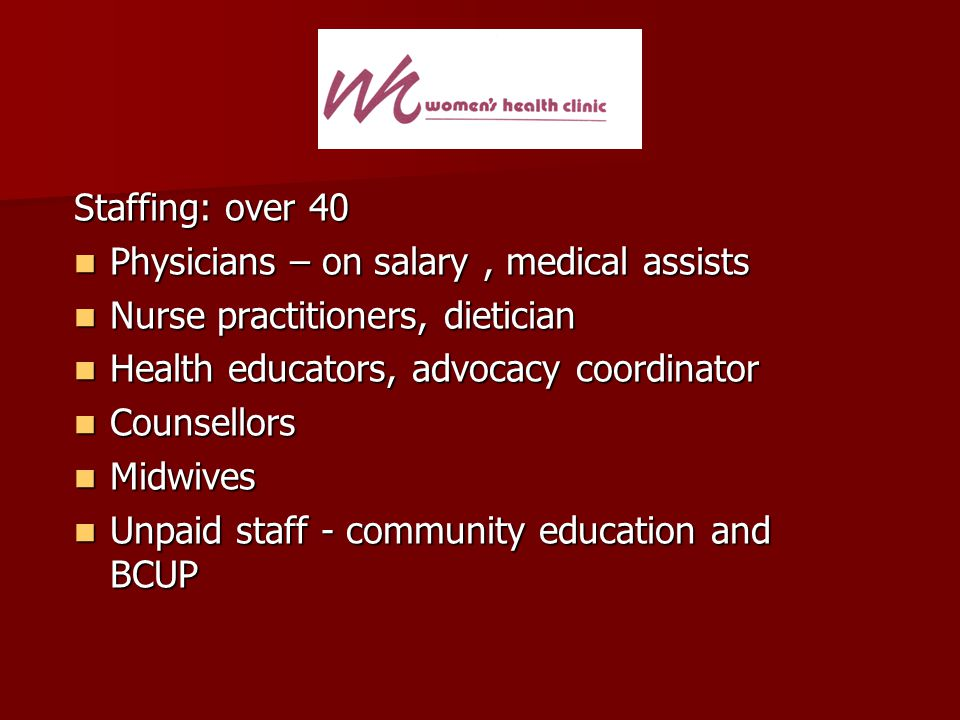 Staffing: over 40 Physicians – on salary, medical assists Physicians – on salary, medical assists Nurse practitioners, dietician Nurse practitioners,