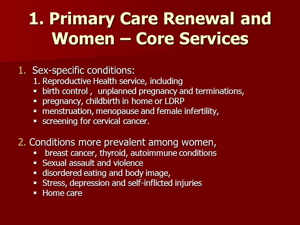 1. Primary Care Renewal and Women – Core Services 1. Sex-specific conditions: 1.Reproductive Health service, including birth control, unplanned pregna