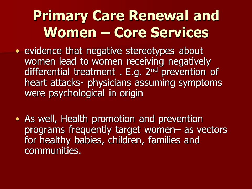 Primary Care Renewal and Women – Core Services evidence that negative stereotypes about women lead to women receiving negatively differential treatment.