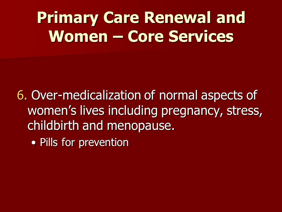 Primary Care Renewal and Women – Core Services 6.