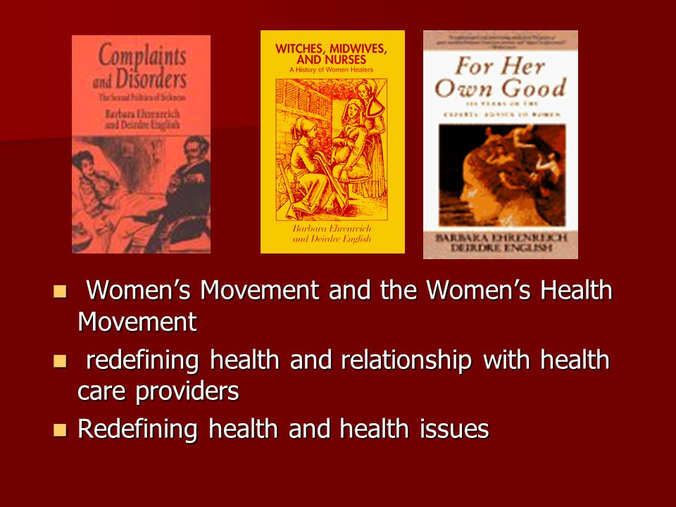 Womens Movement and the Womens Health Movement Womens Movement and the Womens Health Movement redefining health and relationship with health care providers redefining health and relationship with health care providers Redefining health and health issues Redefining health and health issues