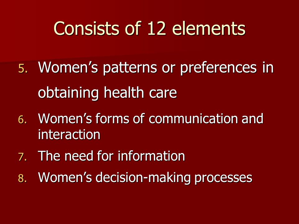 Consists of 12 elements 5. Womens patterns or preferences in obtaining health care 6.