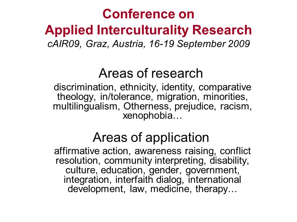 Conference on Applied Interculturality Research cAIR09, Graz, Austria, 16-19 September 2009 Areas of research discrimination, ethnicity, identity, com