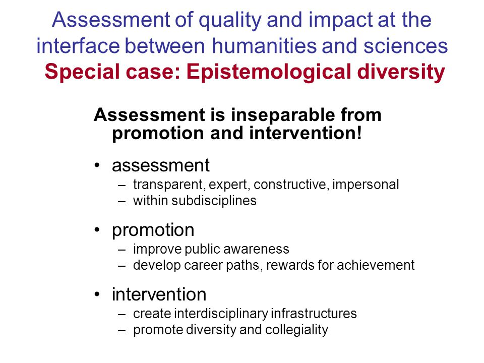 Assessment of quality and impact at the interface between humanities and sciences Special case: Epistemological diversity Assessment is inseparable fr