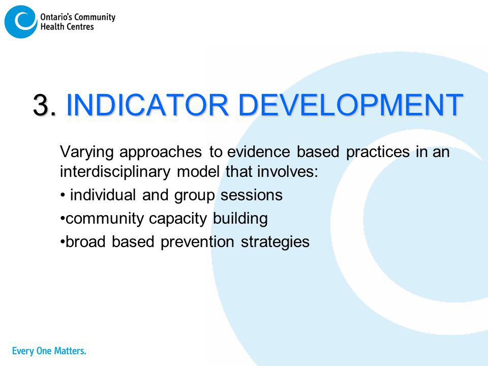 3. INDICATOR DEVELOPMENT Varying approaches to evidence based practices in an interdisciplinary model that involves: individual and group sessions com