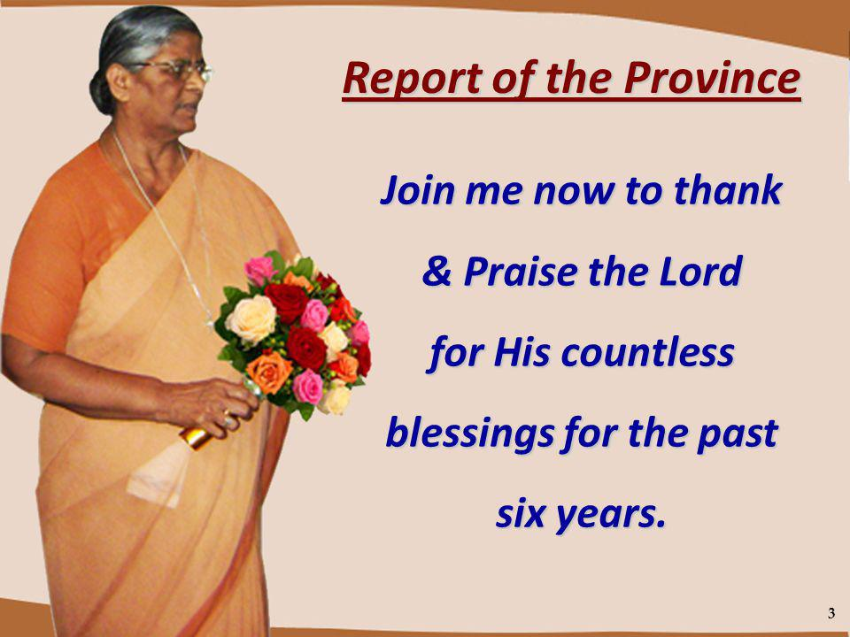 3 Report of the Province Join me now to thank & Praise the Lord for His countless blessings for the past six years.