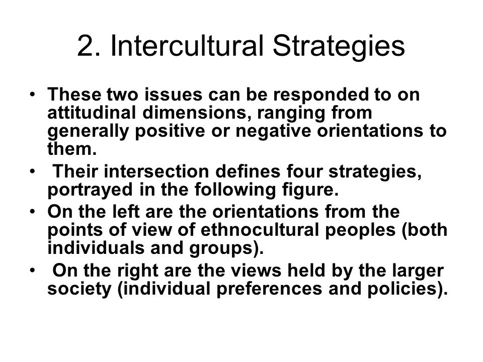 2. Intercultural Strategies These two issues can be responded to on attitudinal dimensions, ranging from generally positive or negative orientations t
