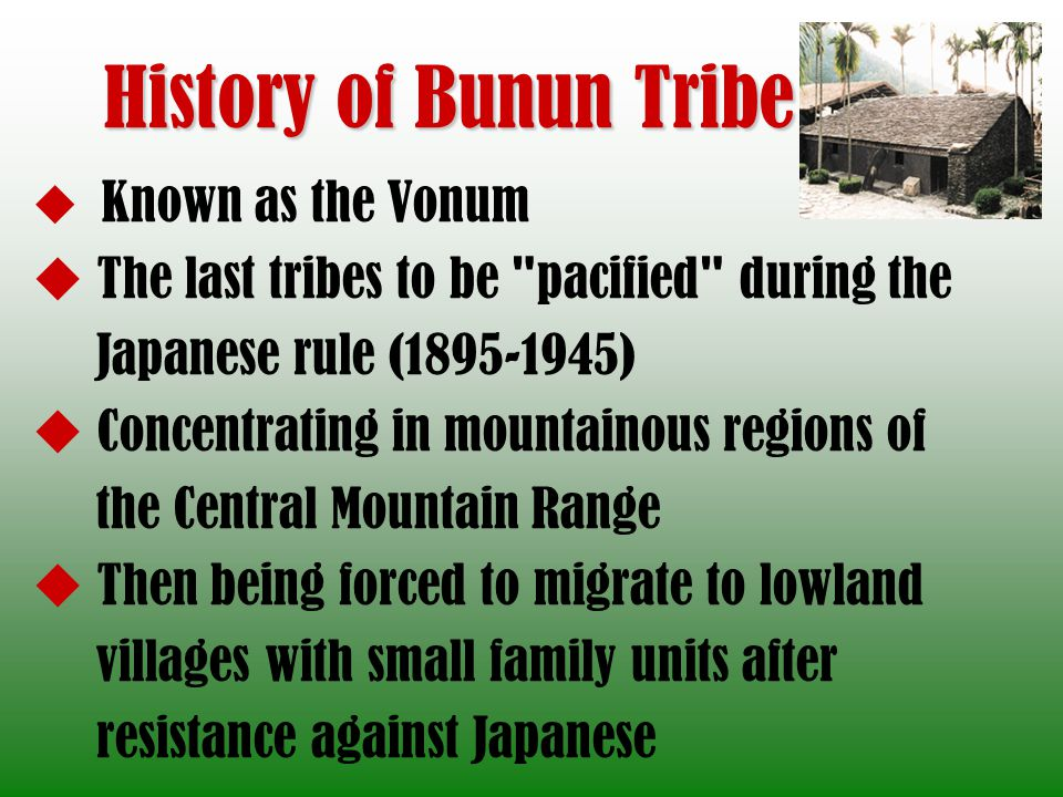 History of Bunun Tribe Known as the Vonum The last tribes to be