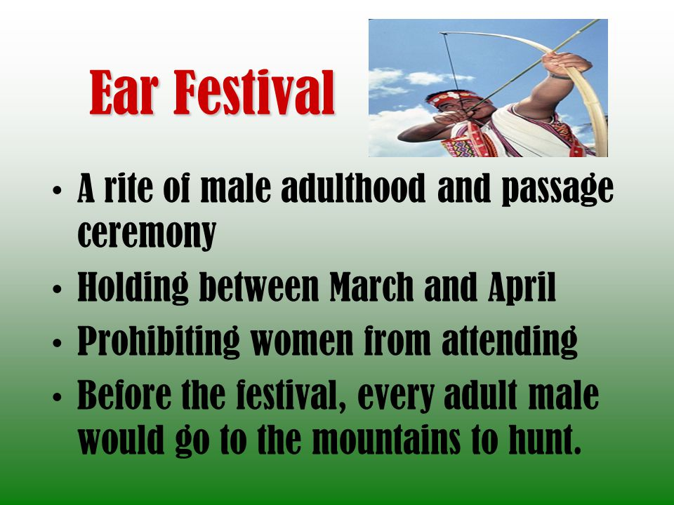 A rite of male adulthood and passage ceremony Holding between March and April Prohibiting women from attending Before the festival, every adult male w