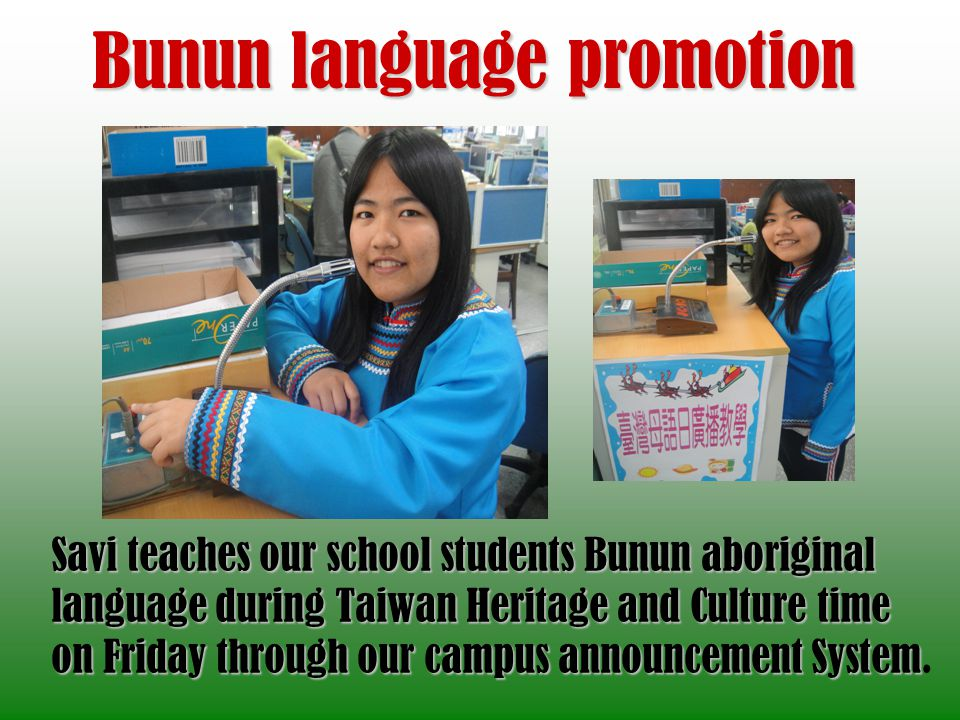 Bunun language promotion Savi teaches our school students Bunun aboriginal language during Taiwan Heritage and Culture time on Friday through our campus announcement System on Friday through our campus announcement System.