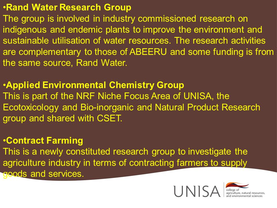 Rand Water Research Group The group is involved in industry commissioned research on indigenous and endemic plants to improve the environment and sustainable utilisation of water resources.