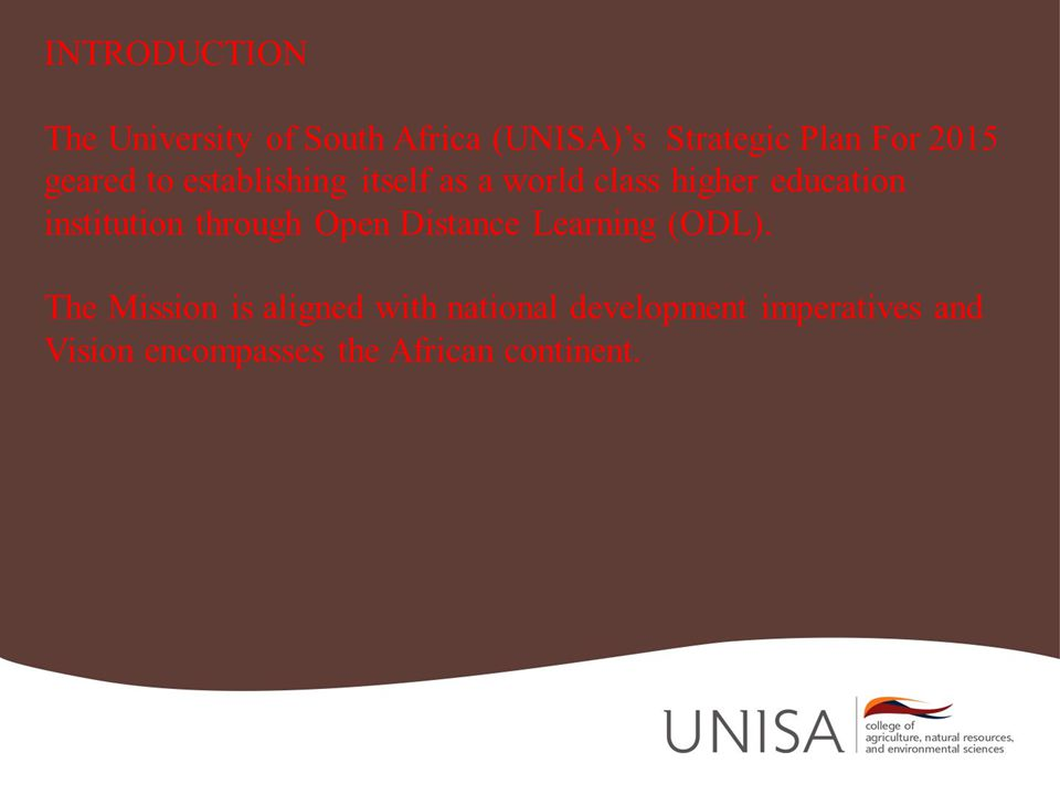 INTRODUCTION The University of South Africa (UNISA)s Strategic Plan For 2015 geared to establishing itself as a world class higher education institution through Open Distance Learning (ODL).