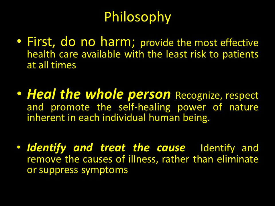 Philosophy First, do no harm; provide the most effective health care available with the least risk to patients at all times Heal the whole person Reco