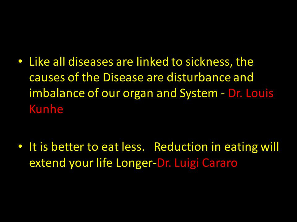 Like all diseases are linked to sickness, the causes of the Disease are disturbance and imbalance of our organ and System - Dr. Louis Kunhe It is bett