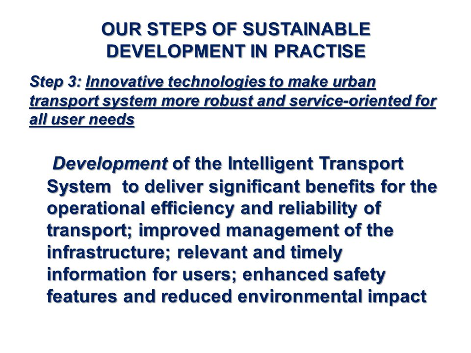OUR STEPS OF SUSTAINABLE DEVELOPMENT IN PRACTISE Development of the Intelligent Transport System to deliver significant benefits for the operational e