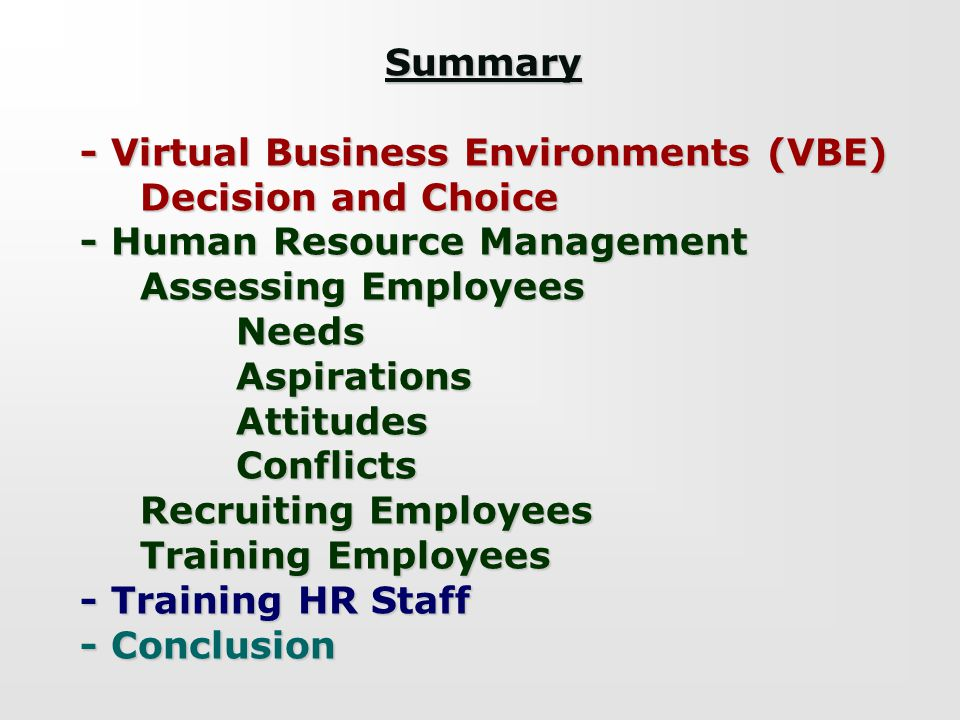 Summary - Virtual Business Environments (VBE) Decision and Choice - Human Resource Management Assessing Employees NeedsAspirationsAttitudesConflicts R
