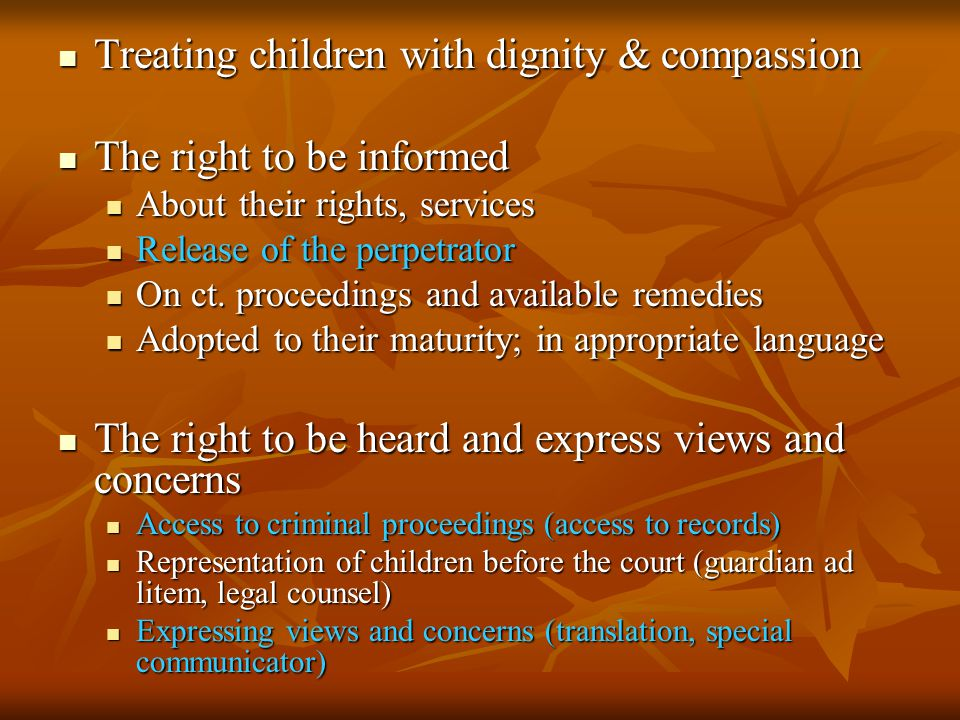 Treating children with dignity & compassion Treating children with dignity & compassion The right to be informed The right to be informed About their rights, services About their rights, services Release of the perpetrator Release of the perpetrator On ct.