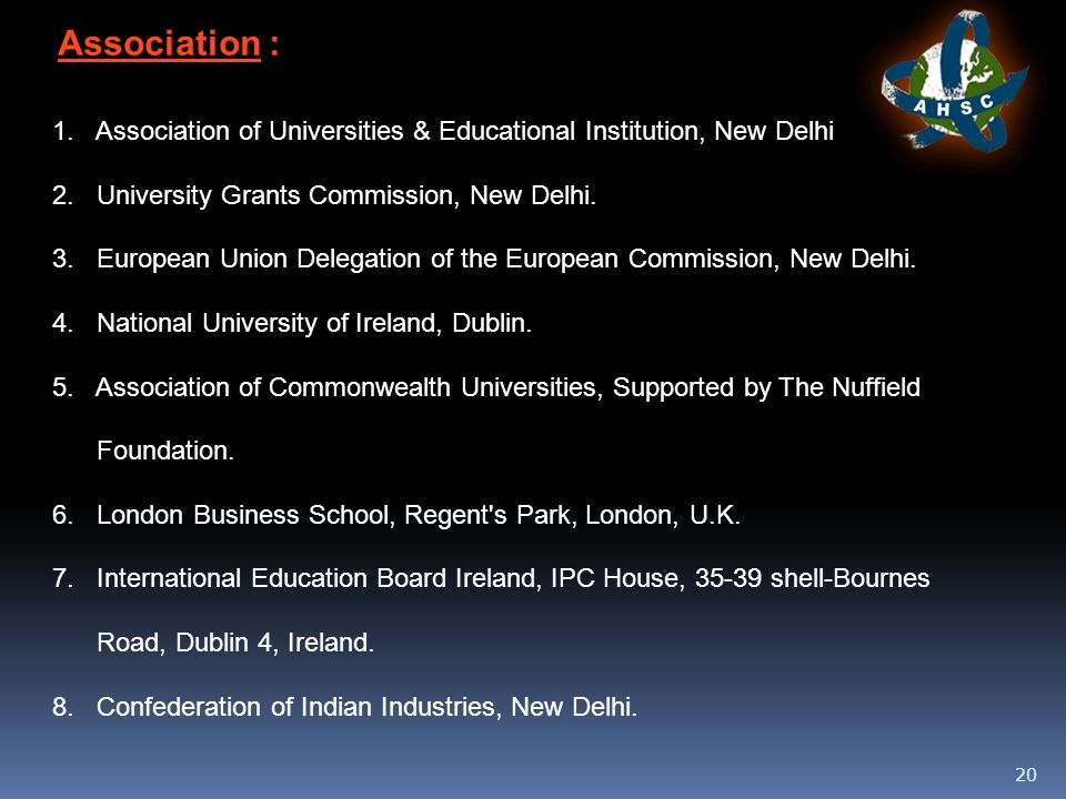 20 Association : 1.Association of Universities & Educational Institution, New Delhi 2.