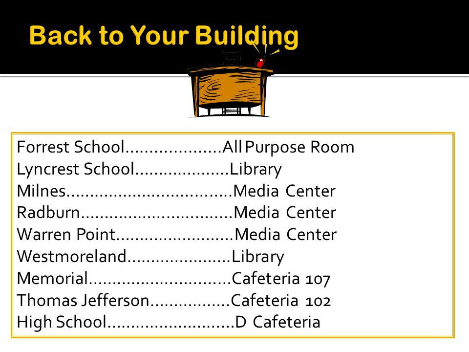 Forrest School….................All Purpose Room Lyncrest School………………..Library Milnes……………………………..Media Center Radburn………………………..…Media Center Warren Point…………………….Media Center Westmoreland………………….Library Memorial…………………………Cafeteria 107 Thomas Jefferson……………..Cafeteria 102 High School………………………D Cafeteria