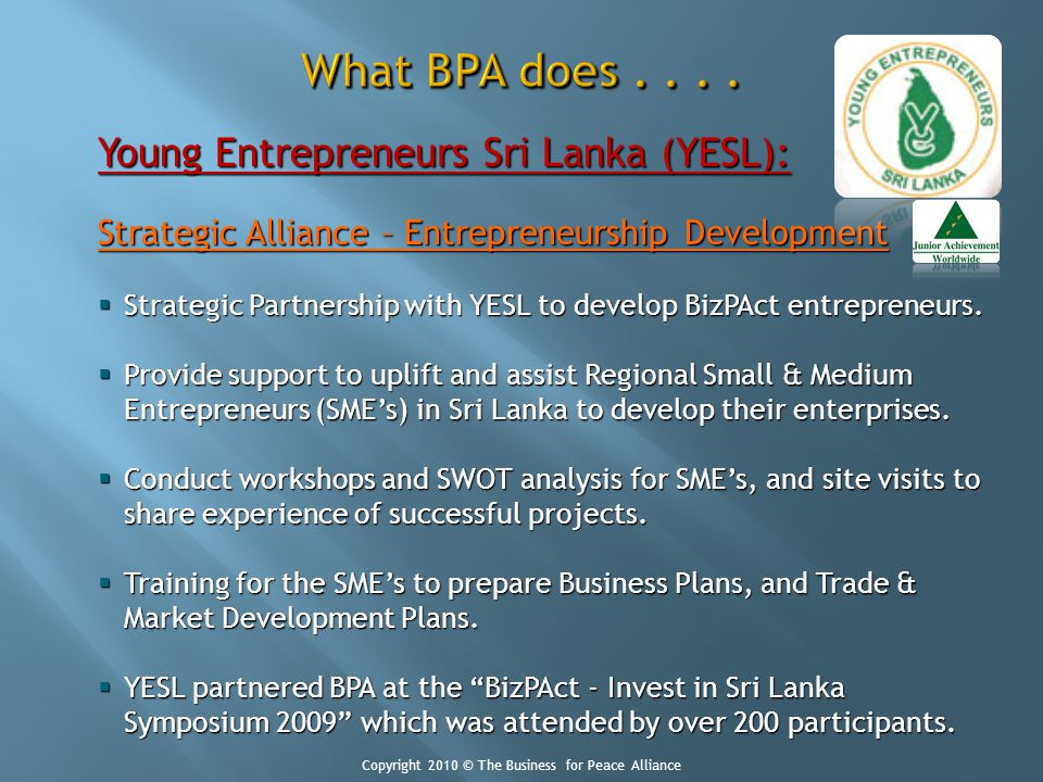 Young Entrepreneurs Sri Lanka (YESL): Strategic Alliance – Entrepreneurship Development Strategic Partnership with YESL to develop BizPAct entrepreneurs.