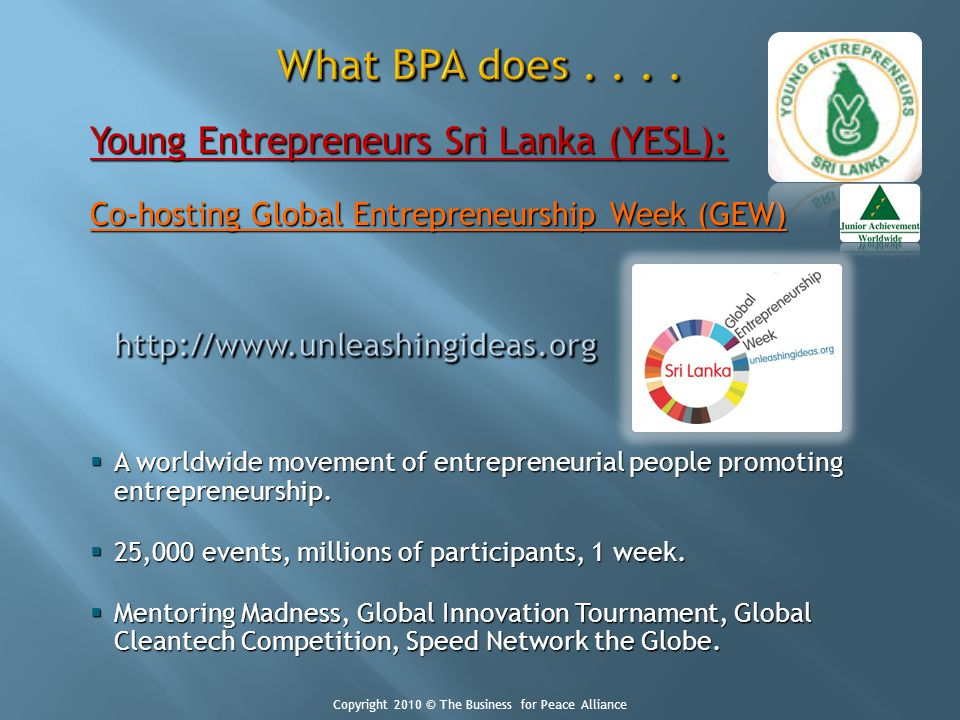 Young Entrepreneurs Sri Lanka (YESL): Co-hosting Global Entrepreneurship Week (GEW) A worldwide movement of entrepreneurial people promoting entrepreneurship.