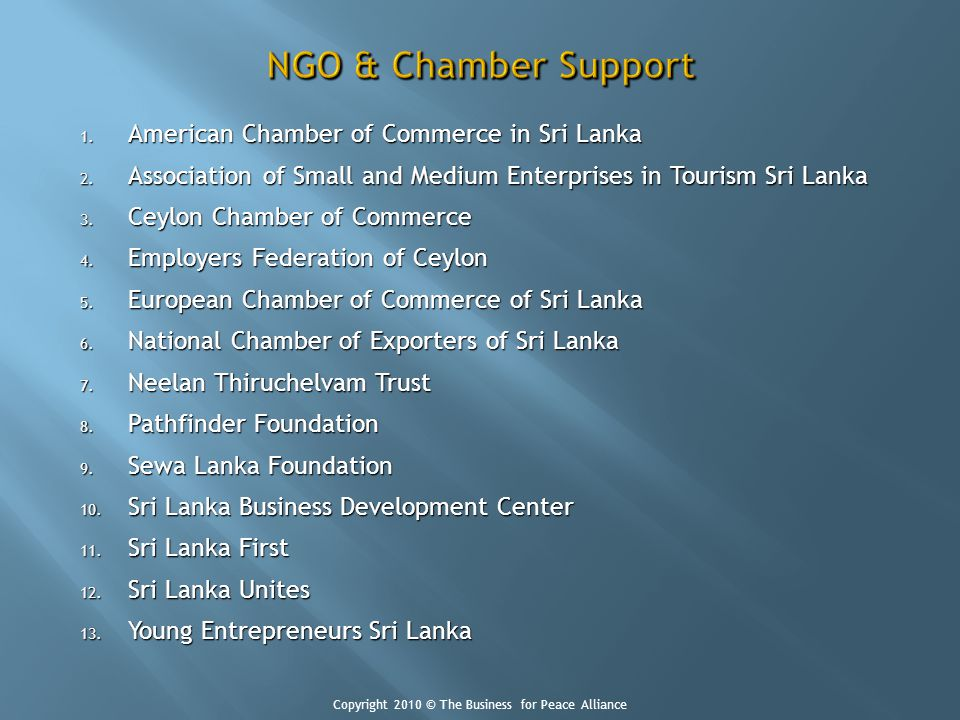 1. American Chamber of Commerce in Sri Lanka 2. Association of Small and Medium Enterprises in Tourism Sri Lanka 3. Ceylon Chamber of Commerce 4. Empl