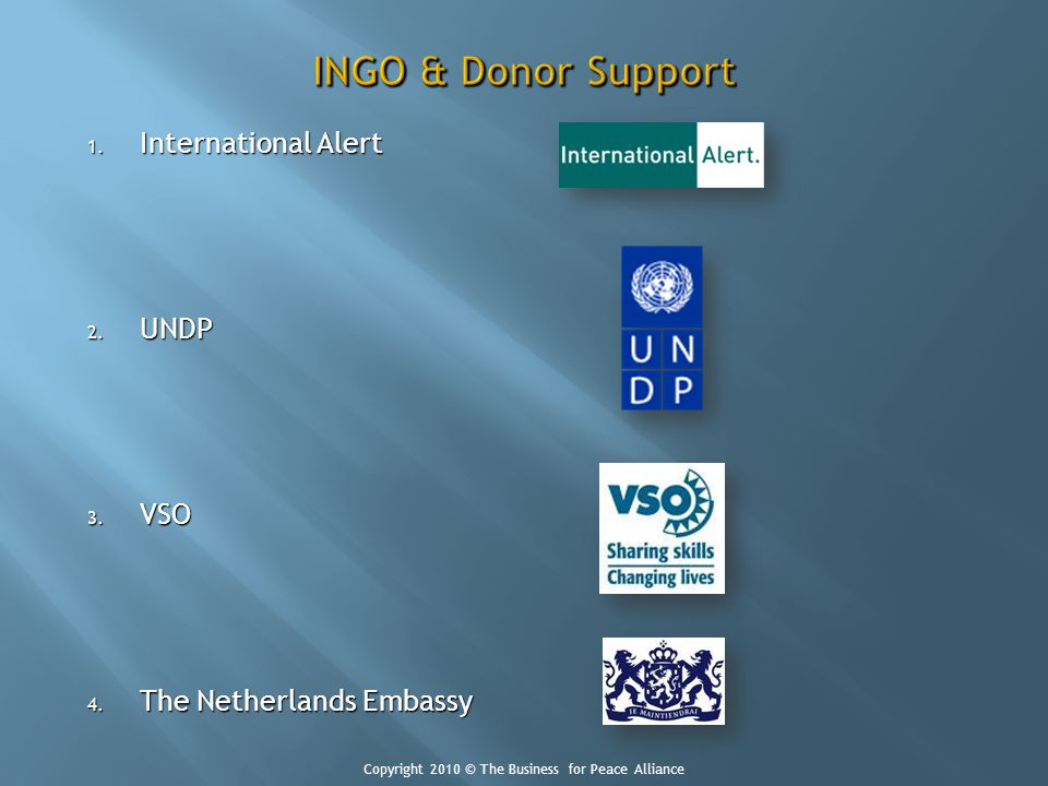 1. International Alert 2. UNDP 3. VSO 4. The Netherlands Embassy Copyright 2010 © The Business for Peace Alliance