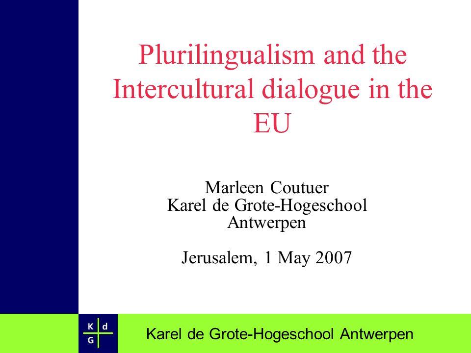 Karel de Grote-Hogeschool Antwerpen Plurilingualism and the Intercultural dialogue in the EU Marleen Coutuer Karel de Grote-Hogeschool Antwerpen Jerus