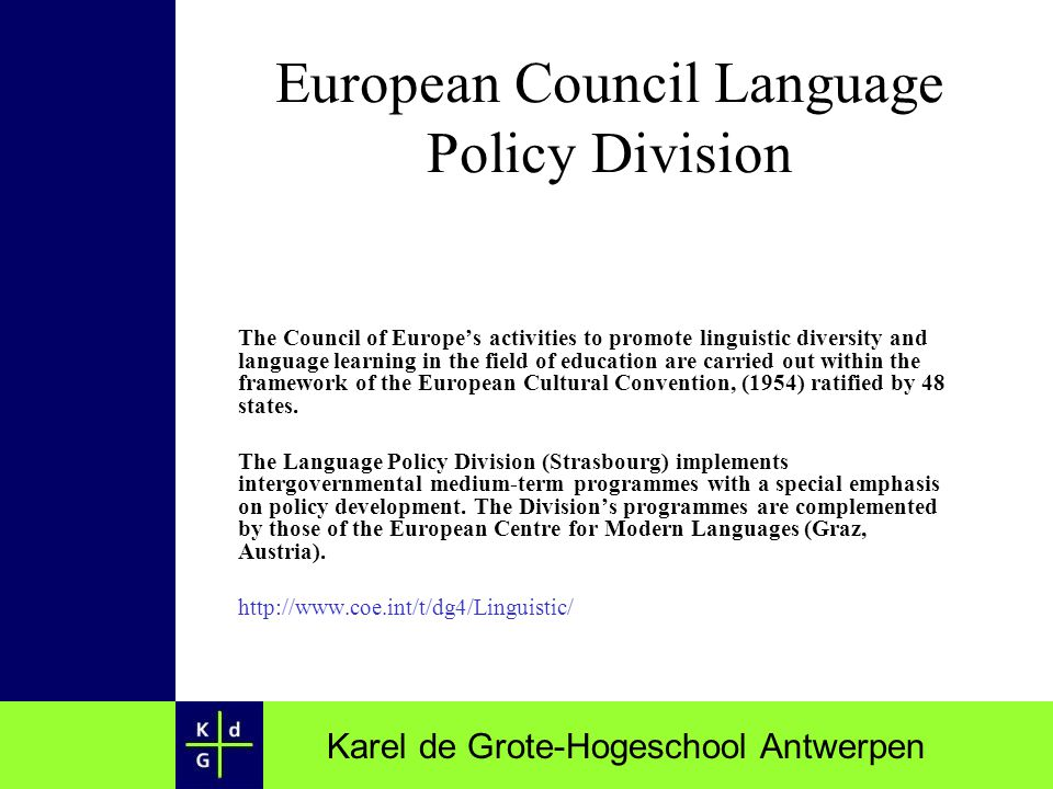 Karel de Grote-Hogeschool Antwerpen European Council Language Policy Division The Council of Europes activities to promote linguistic diversity and la