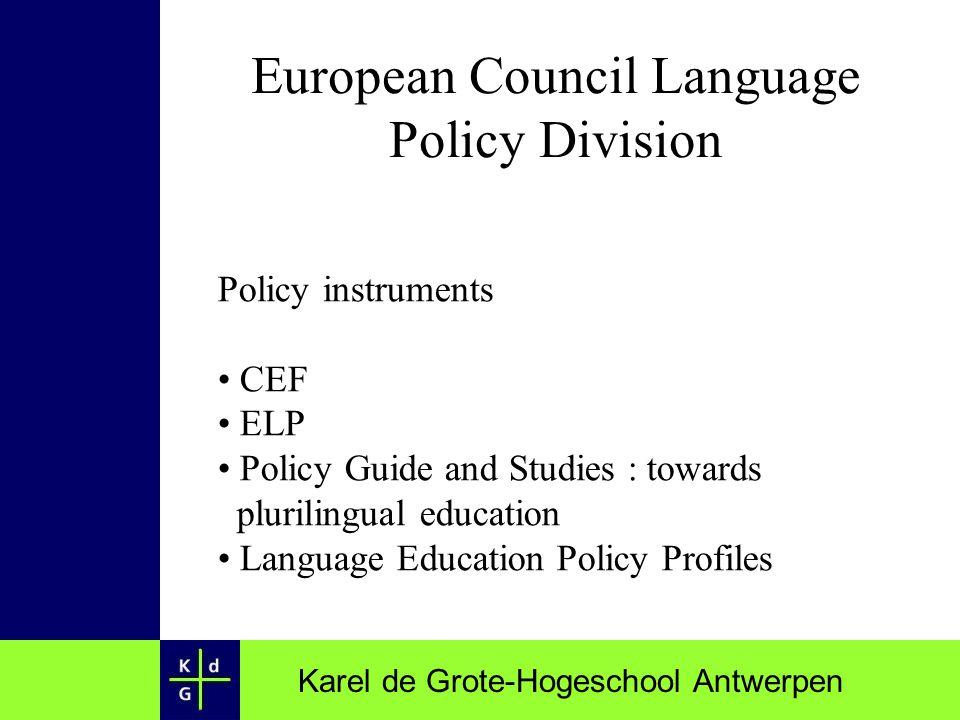 Karel de Grote-Hogeschool Antwerpen European Council Language Policy Division Policy instruments CEF ELP Policy Guide and Studies : towards plurilingu