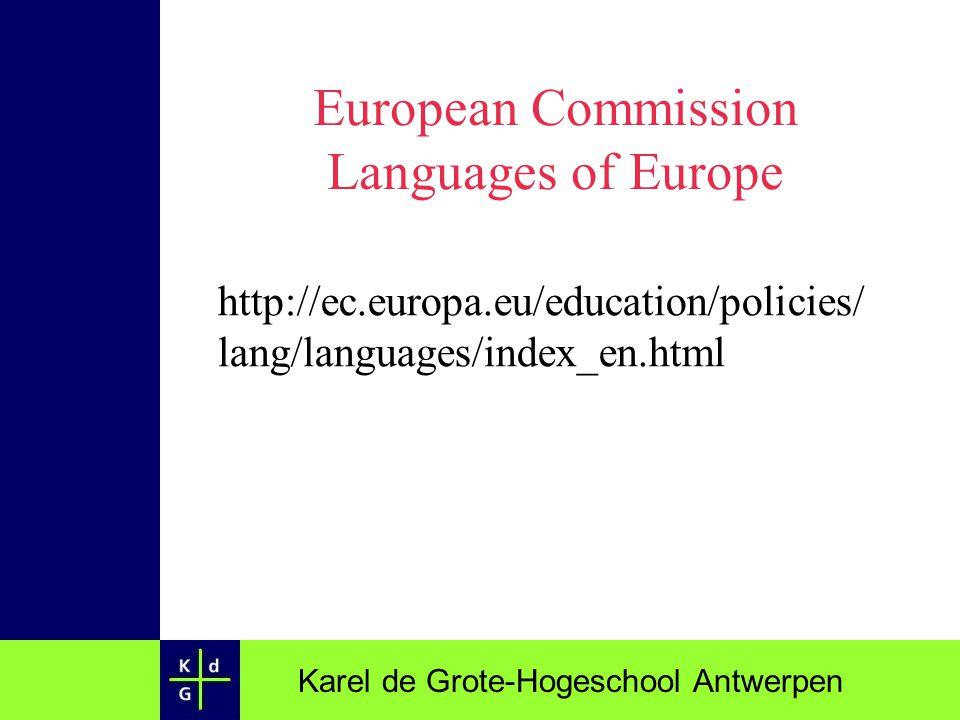 Karel de Grote-Hogeschool Antwerpen European Commission Languages of Europe http://ec.europa.eu/education/policies/ lang/languages/index_en.html