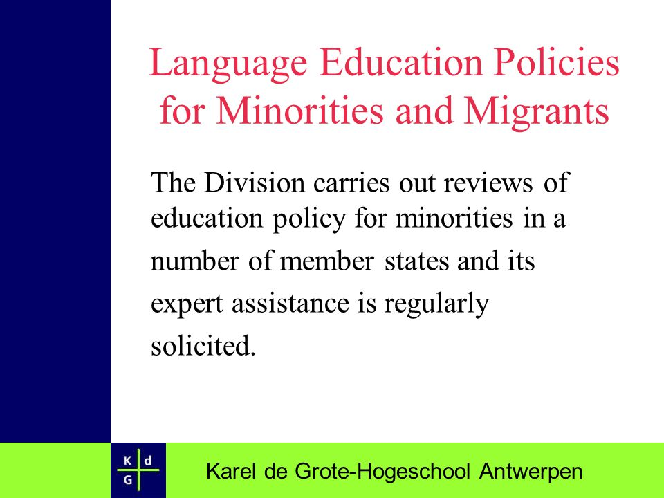 Karel de Grote-Hogeschool Antwerpen Language Education Policies for Minorities and Migrants The Division carries out reviews of education policy for m