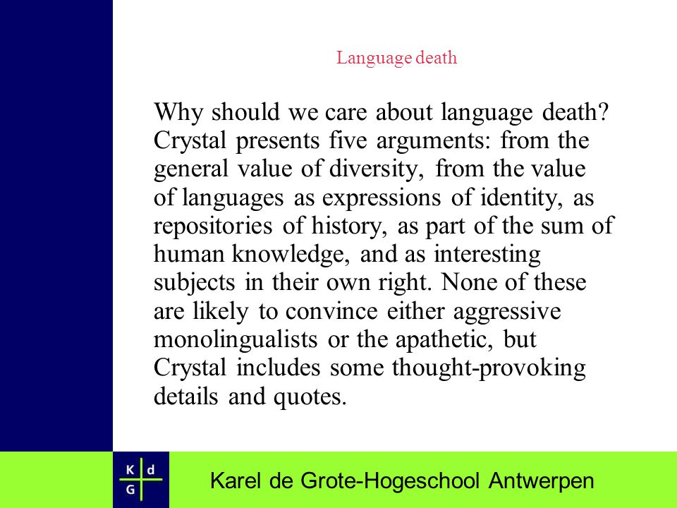 Karel de Grote-Hogeschool Antwerpen Language death Why should we care about language death? Crystal presents five arguments: from the general value of