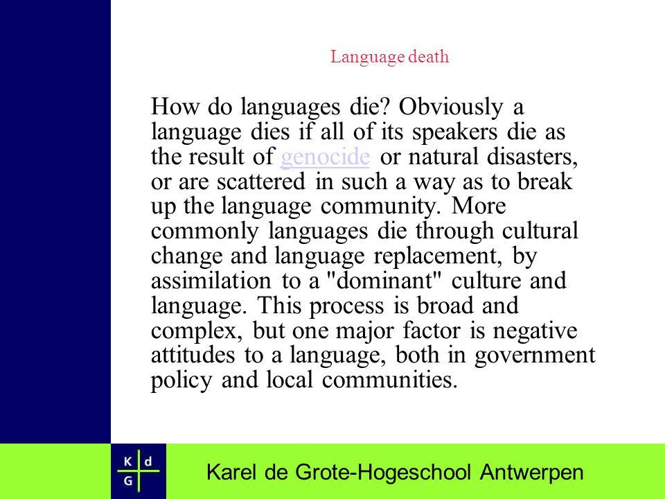 Karel de Grote-Hogeschool Antwerpen Language death How do languages die? Obviously a language dies if all of its speakers die as the result of genocid