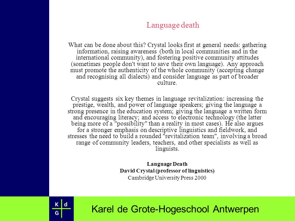 Karel de Grote-Hogeschool Antwerpen Language death What can be done about this? Crystal looks first at general needs: gathering information, raising a