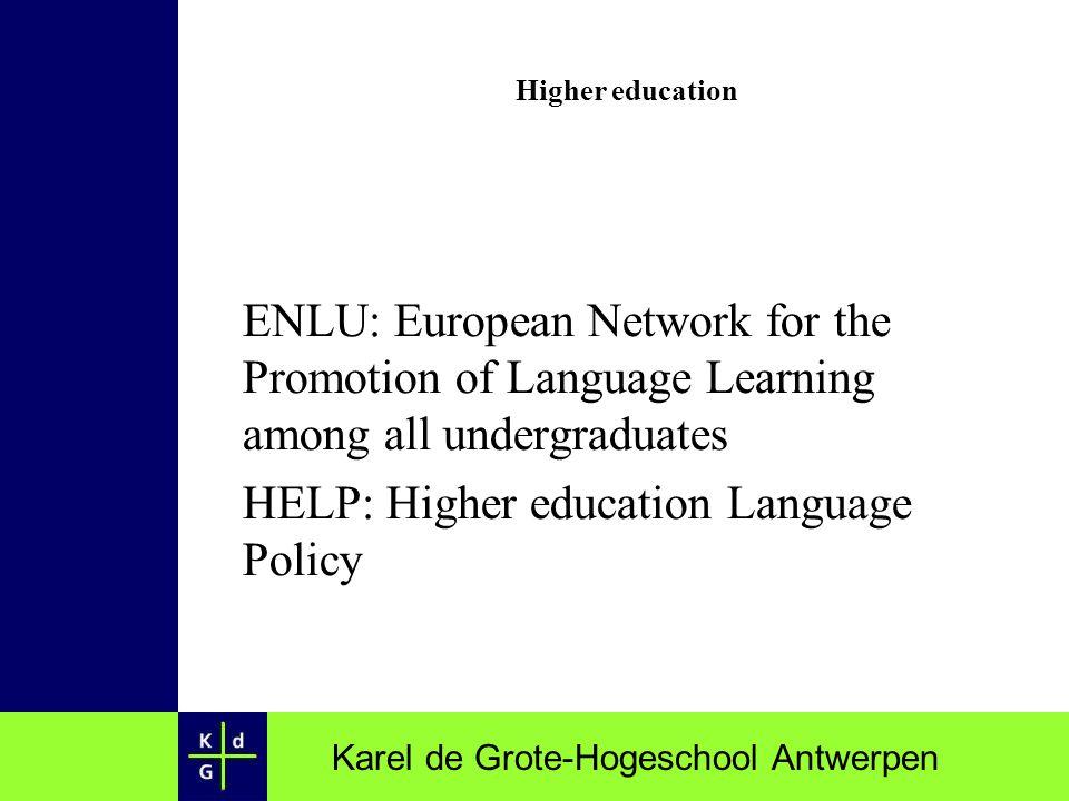 Karel de Grote-Hogeschool Antwerpen Higher education ENLU: European Network for the Promotion of Language Learning among all undergraduates HELP: High