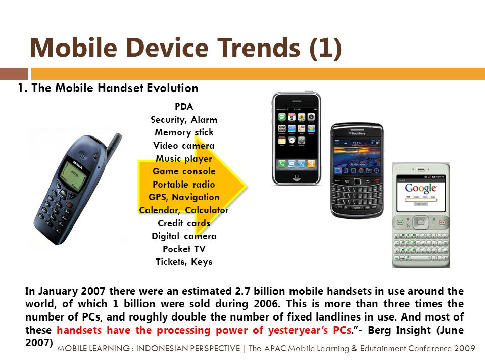 Mobile Device Trends (1) In January 2007 there were an estimated 2.7 billion mobile handsets in use around the world, of which 1 billion were sold dur