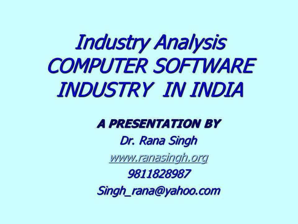 Industry Analysis COMPUTER SOFTWARE INDUSTRY IN INDIA A PRESENTATION BY Dr.