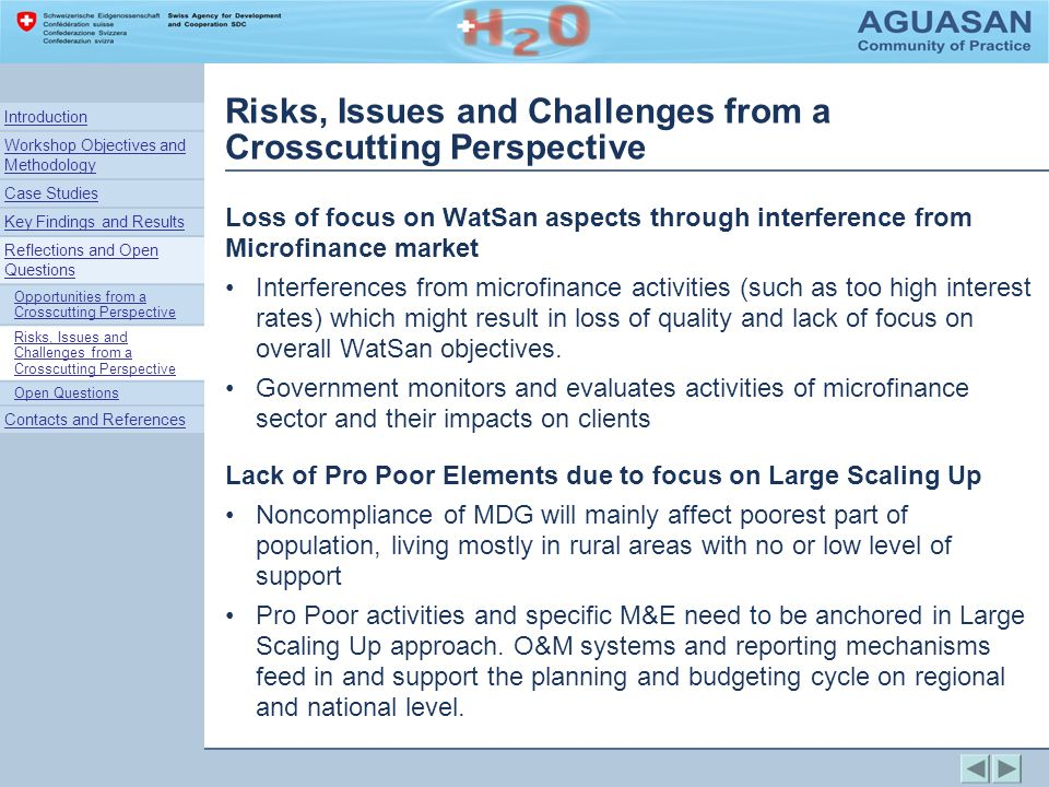 Risks, Issues and Challenges from a Crosscutting Perspective Loss of focus on WatSan aspects through interference from Microfinance market Interferences from microfinance activities (such as too high interest rates) which might result in loss of quality and lack of focus on overall WatSan objectives.