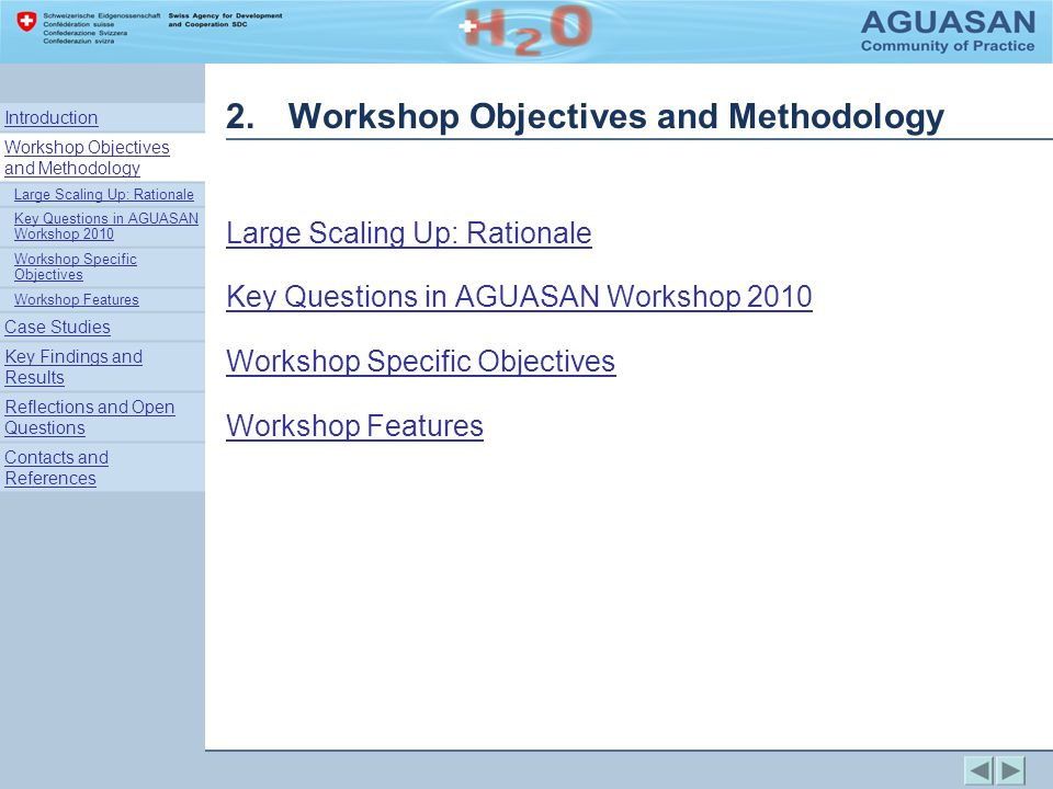 2.Workshop Objectives and Methodology Large Scaling Up: Rationale Key Questions in AGUASAN Workshop 2010 Workshop Specific Objectives Workshop Features Introduction Workshop Objectives and Methodology Large Scaling Up: Rationale Key Questions in AGUASAN Workshop 2010 Workshop Specific Objectives Workshop Features Case Studies Key Findings and Results Reflections and Open Questions Contacts and References
