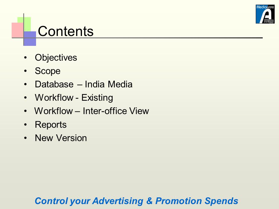 Contents Objectives Scope Database – India Media Workflow - Existing Workflow – Inter-office View Reports New Version Control your Advertising & Promo