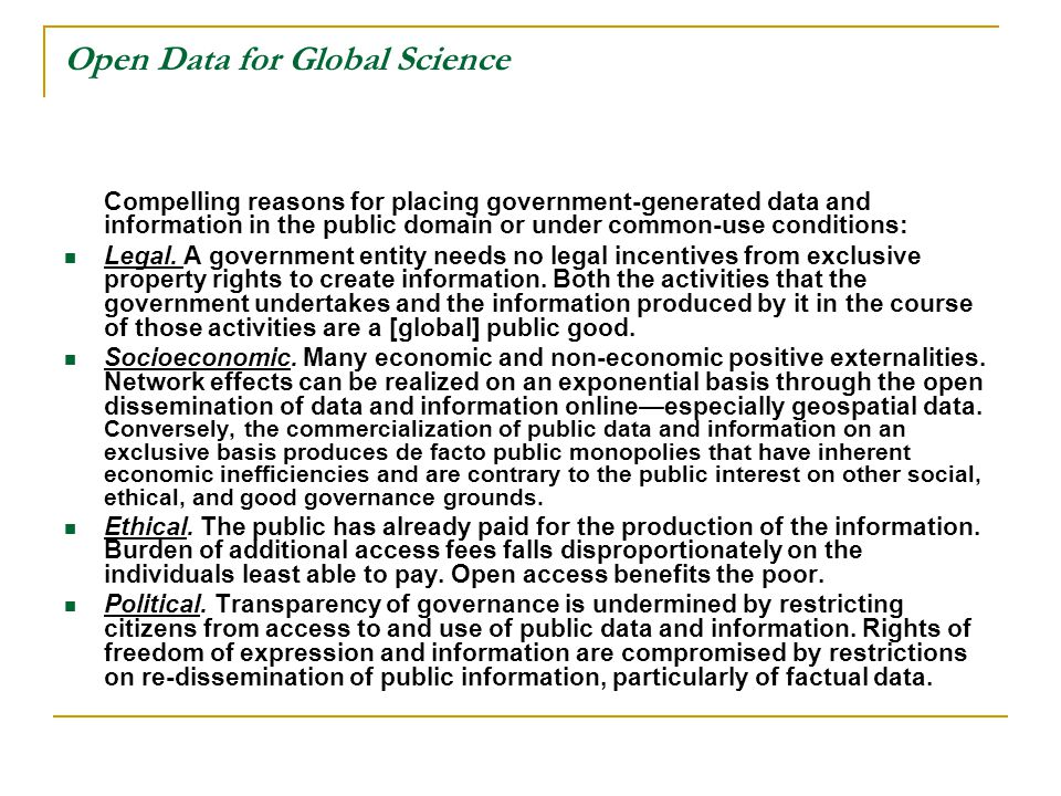 Open Data for Global Science Compelling reasons for placing government-generated data and information in the public domain or under common-use conditions: Legal.