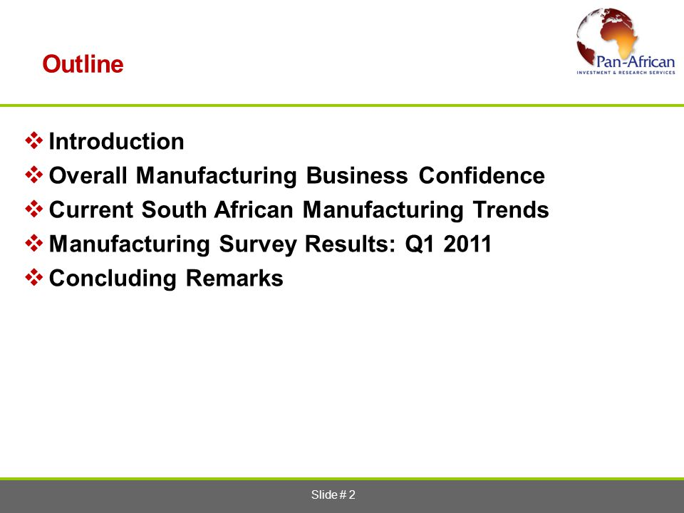 Slide # 2 Outline Introduction Overall Manufacturing Business Confidence Current South African Manufacturing Trends Manufacturing Survey Results: Q1 2