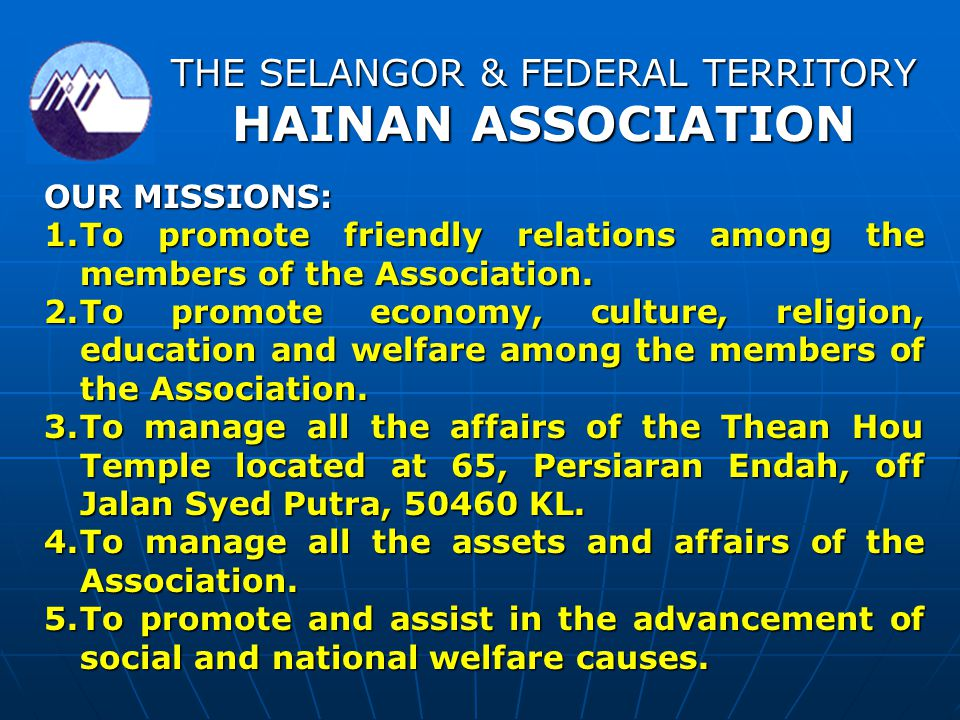 OUR MISSIONS: 1.To promote friendly relations among the members of the Association. 2.To promote economy, culture, religion, education and welfare amo