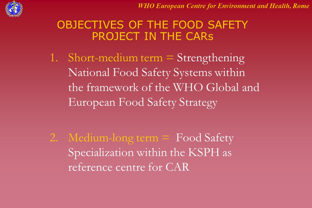 WHO European Centre for Environment and Health, Rome 1.Short-medium term = Strengthening National Food Safety Systems within the framework of the WHO