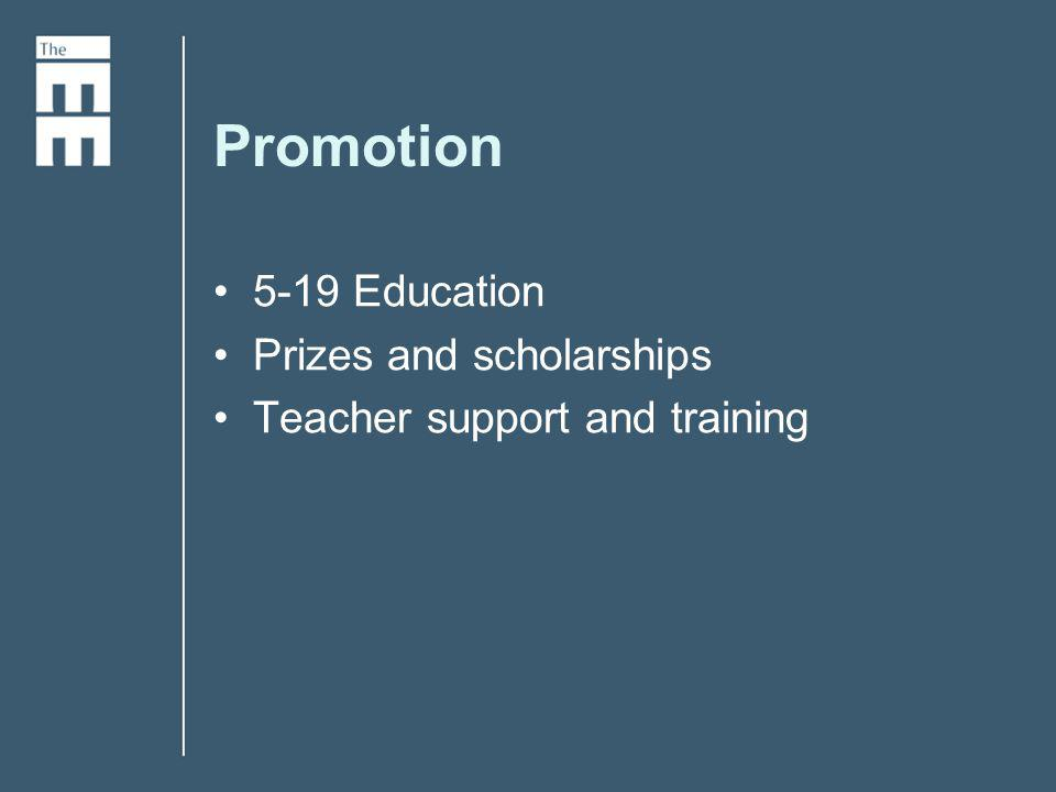 Promotion 5-19 Education Prizes and scholarships Teacher support and training