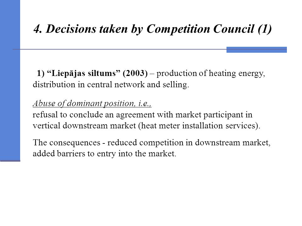 4. Decisions taken by Competition Council (1) 1) Liepājas siltums (2003) – production of heating energy, distribution in central network and selling.